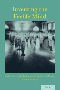 Inventing the Feeble Mind: A History of Intellectual Disability in the United States