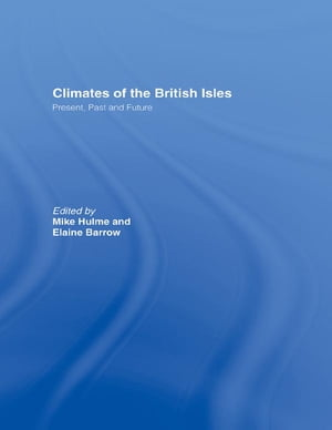 Climates of the British Isles Present, Past and Future