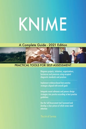 KNIME A Complete Guide - 2021 Edition by Gerardus Blokdyk