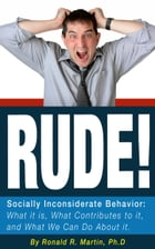 Rude!: Socially Inconsiderate Behavior: What It Is, What Contributes To It, and What We Can Do About It by Ronald Martin