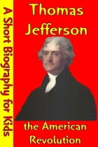 Thomas Jefferson : The American Revolution: (A Short Biography for Children) by Best Children's Biographies
