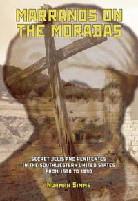 Marranos on the Moradas: Secret Jews and Penitentes in the Southwestern United States