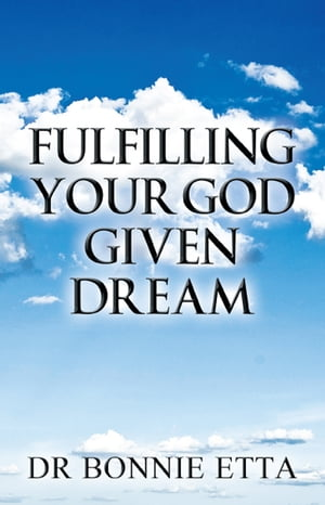 Fulfilling Your God Given Dream by Dr Bonnie Etta