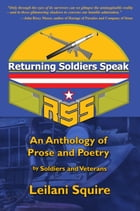 Returning Soldiers Speak: An Anthology of Prose and Poetry by Soldiers and Veterans by Leilani Squire