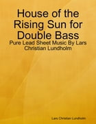 House of the Rising Sun for Double Bass - Pure Lead Sheet Music By Lars Christian Lundholm by Lars Christian Lundholm