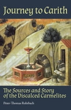 Journey to Carith: The Sources and Story of the Discalced Carmelites by Peter Thomas Rohrbach
