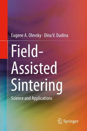 Field-Assisted Sintering: Science and Applications