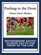 Pushing to the Front: With linked Table of Contents by Orison Swett Marden