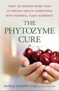 The Phytozyme Cure: Treat or Reverse More Than 30 Serious Health Conditions with Powerful Plant Nutrients f15f1e17-b62d-49b3-a8f5-5b203fb404ca