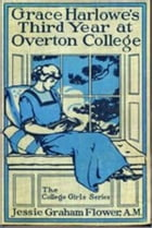 Grace Harlowe's Third Year at Overton College by Jessie Graham Flower