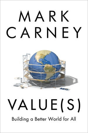 Values: Building a Better World for All by Mark Carney