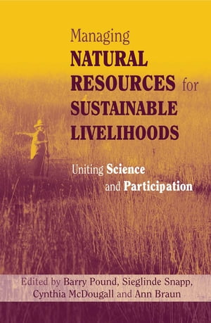 Managing Natural Resources for Sustainable Livelihoods Uniting Science and Participation