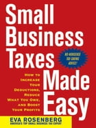 Small Business Taxes Made Easy: How to Increase Your Deductions, Reduce What You Owe, and Boost…