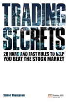 Trading Secrets: 20 hard and fast rules to help you beat the stock market by Mr Simon Thompson