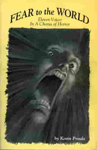 Fear to the World: Eleven Voices in a Chorus of Horror by Kevin Proulx