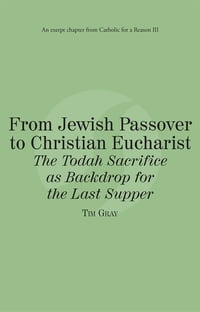 From Jewish Passover to Christian Eucharist The Todah Sacrifice as Backdrop for the Last Supper…