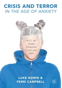 Crisis and Terror in the Age of Anxiety: 9/11, the Global Financial Crisis and ISIS