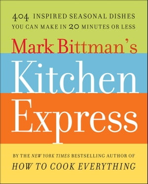 Mark Bittman's Kitchen Express 404 inspired seasonal dishes you can make in 20 minutes or less