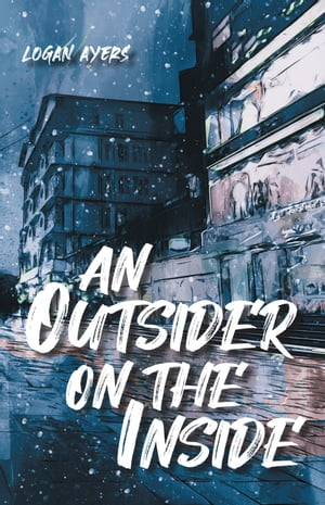 An Outsider On The Inside by Logan Ayers
