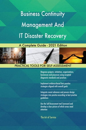 Business Continuity Management And IT Disaster Recovery Management A Complete Guide - 2021 Edition by Gerardus Blokdyk