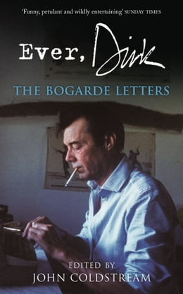 Book Ever, Dirk: The Bogarde Letters by John Coldstream