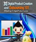 Digital Product Creation and Outsourcing 101 by Anonymous