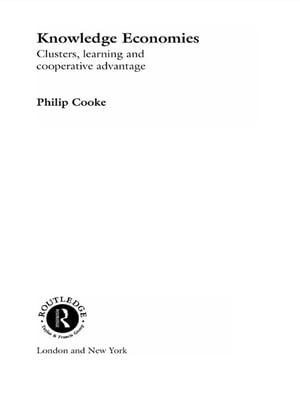 Knowledge Economies Clusters,  Learning and Cooperative Advantage