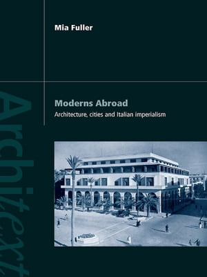 Moderns Abroad Architecture,  Cities and Italian Imperialism