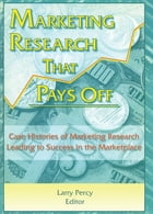 Marketing Research That Pays Off: Case Histories of Marketing Research Leading to Success in the…