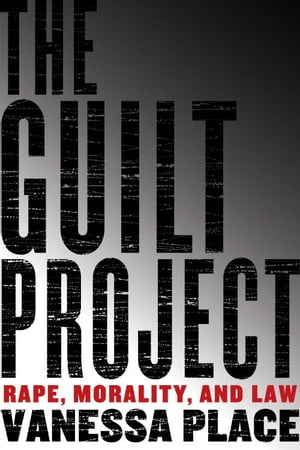 The Guilt Project Rape,  Morality,  and Law