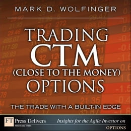 Book Trading CTM (Close to the Money) Options: The Trade with a Built-in Edge by Mark D. Wolfinger
