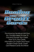 Dealing With Credit Cards: This Amazing Handbook Will Give You The Best Ideas On How To Find And Choose Your Credit, How To Fix by William H. Martinez