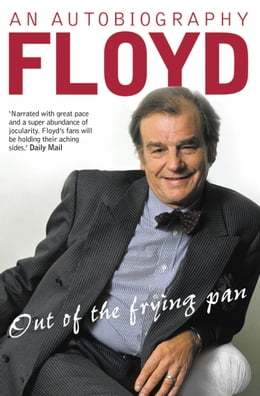 Book Out of the Frying Pan: Scenes from My Life by Keith Floyd