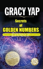 Secrets Of Golden Numbers: A Numerology Guide For Attracting Abundance and Good Fortune by Gracy Yap