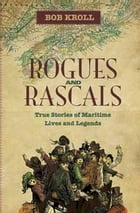 Rogues and Rascals: True Stories of Maritime Lives and Legends by Bob Kroll