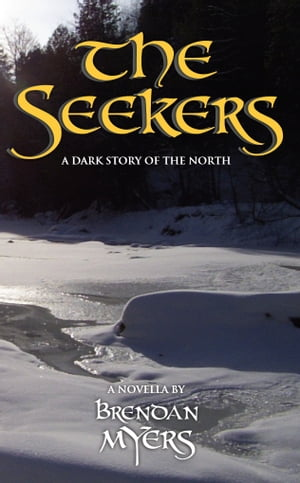 The Seekers: A Dark Story of the North by Brendan Myers
