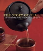 The Story of Tea: A Cultural History and Drinking Guide by Mary Lou Heiss