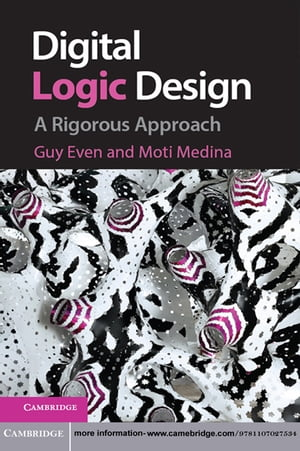 Digital Logic Design A Rigorous Approach