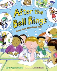 After the Bell Rings: Poems About After-School Time