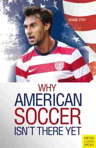 Why American Soccer Isn't There Yet by Shane Stay