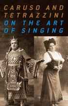 Caruso and Tetrazzini On the Art of Singing by Enrico Caruso