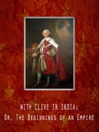 With Clive In India: Or, The Beginnings Of An Empire by G. A. Henty