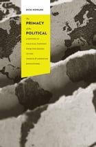 The Primacy of the Political: A History of Political Thought from the Greeks to the French and…