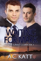 Waiting for Mark by A.C. Katt