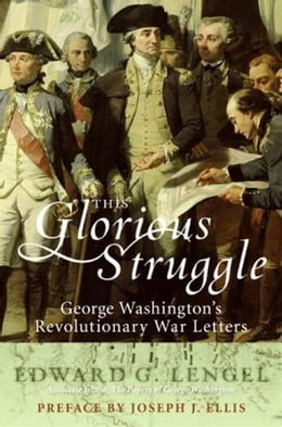 Book This Glorious Struggle: George Washington's Revolutionary War Letters by Edward G. Lengel