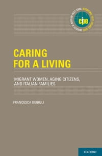 Caring for a Living: Migrant Women, Aging Citizens, and Italian Families