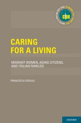 Book Caring for a Living: Migrant Women, Aging Citizens, and Italian Families by Francesca Degiuli