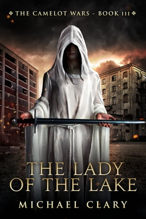 The Lady of the Lake (The Camelot Wars Book 3) by Michael Clary
