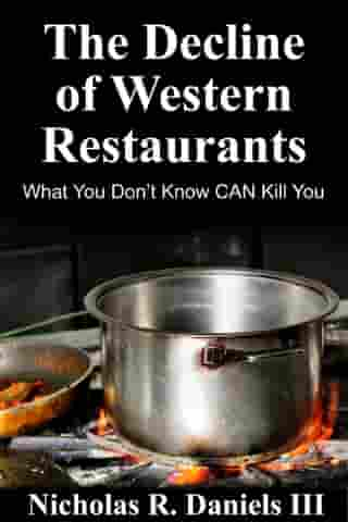 The Decline Of Western Restaurants: What You Don't Know CAN Kill You by Nicholas R. Daniels III