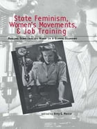 State Feminism, Women's Movements, and Job Training: Making Democracies Work in the Global Economy